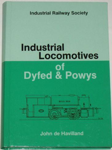 Industrial Locomotives of Dyfed and Powys, by John de Havilland